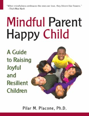 Mindful Parent Happy Child by Pilar Placone book cover